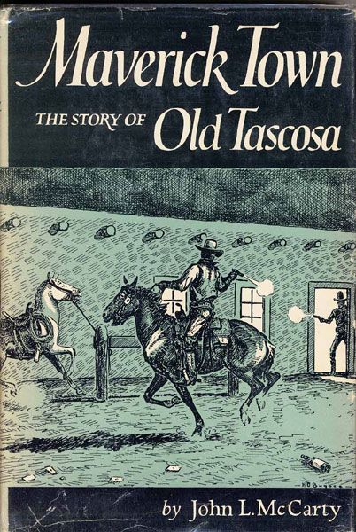 Maverick Town. The Story Of Old Tascosa. by John L. Mccarty
