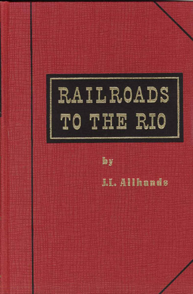 Railroads To The Rio. by J. L. Allhands