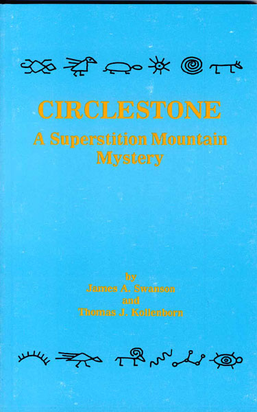 Circlestone. A Superstition Mountain Mystery. by James A. & Thomas J. Kollenborn. Swanson