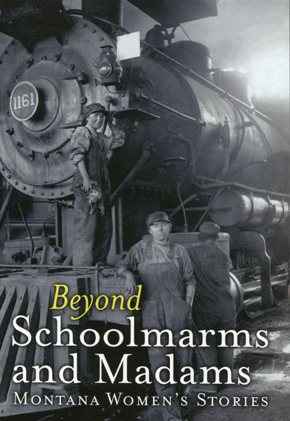 Beyond Schoolmarms And Madams, Montana Women Stories  Martha  Kohl [Edited By]
