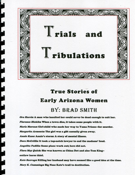 Trials And Tribulations: True Stories Of Early Arizona Women by  Brad Smith