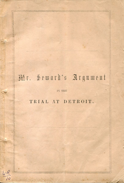 Argument Of William H. Seward, In Defence Of Abel F. Fitch And Others, Under An Indictment For Arson, Delivered At Detroit, On The 12th, 13th And 15th Days Of September, 1851 by  William H. Seward