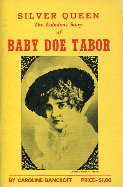 Silver Queen: The Fabulous Story Of Baby Doe Tabor by  Caroline Bancroft