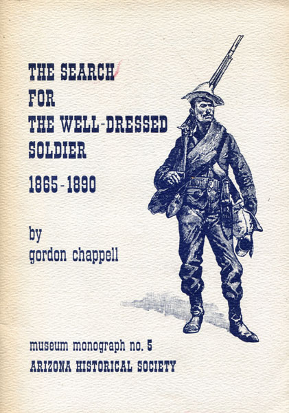 The Search For The Well-Dressed Soldier, 1865-1890. by  Gordon. Chappell