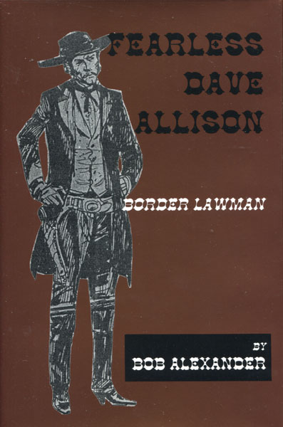 Fearless Dave Allison. Border Lawman. by  Bob. Alexander