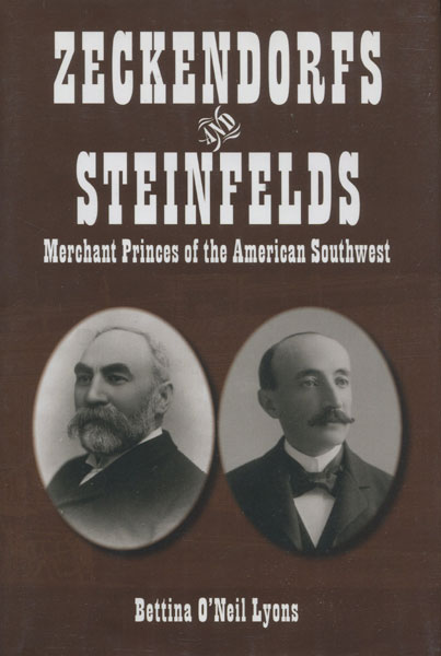 Zeckendorfs And Steinfelds, Merchant Princes Of The American Southwest. by Bettina O'Neil. Lyons