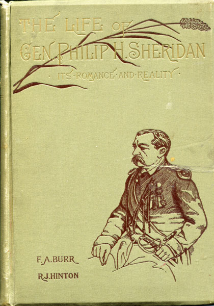 The Life Of Gen. Philip H. Sheridan. Its Romance And Reality: How An Humble Lad Reached The Head Of An Army by  Frank H. And Richard J. Hinton Burr