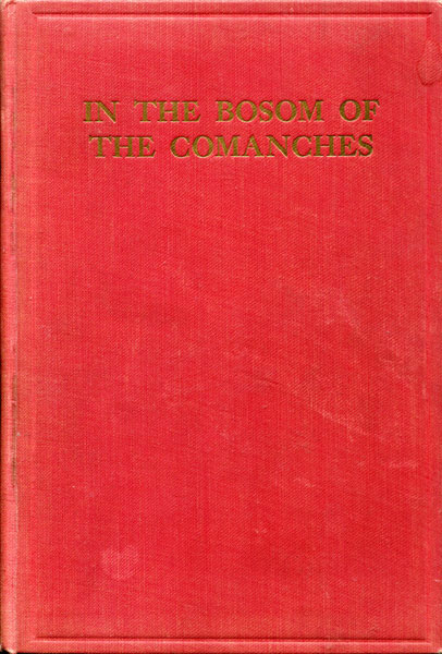 In The Bosom Of The Comanches. A Thrilling Tale Of Savage Indian Life, Massacre And Captivity Truthfully Told By A Surviving Captive. Texas Borderland Perils And Scenes Depicted. The Closing Days Of The Trying Indian Struggles Upon The Frontiers Of Texas by  T. A. Babb