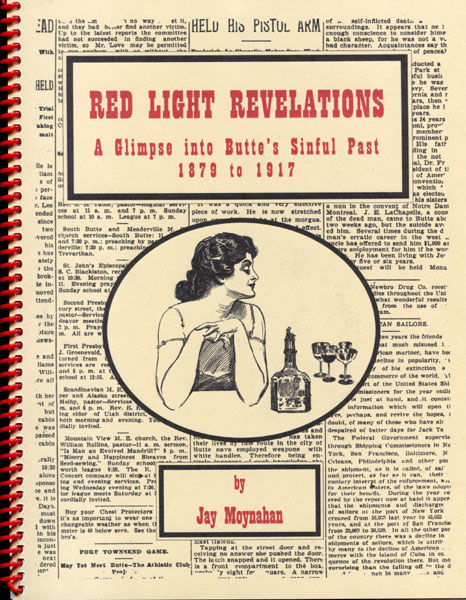 Red Light Revelations. A Glimpse Into Butte's Sinful Past 1879 To 1917 by Jay Moynahan