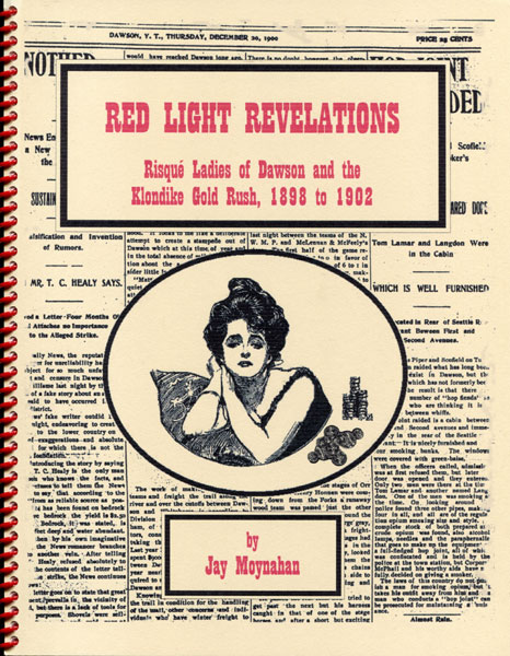Red Light Revelations. Risque Ladies Of Dawson And The Klondike Gold Rush, 1898 To 1902 by  Jay Moynahan