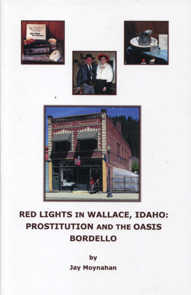 Red Lights In Wallace, Idaho: Prostitution And The Oasis Bordello by Jay Moynahan