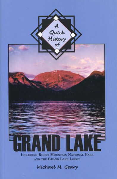 A Quick History Of Grand Lake, Including Rocky Mountain National Park And The Grand Lake Lodge by Michael M. Geary