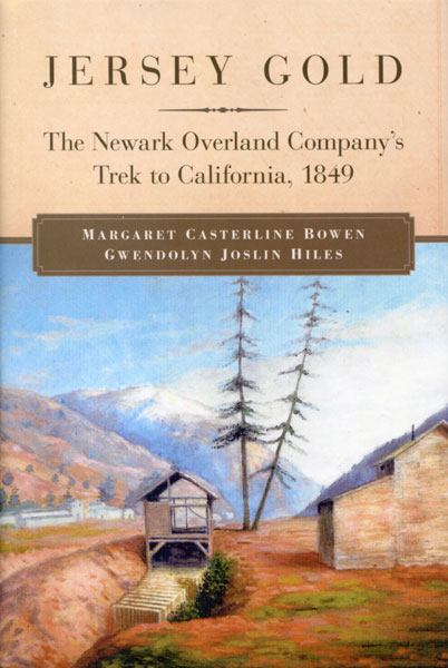 Jersey Gold. The Newark Overland Company's Trek To California, 1849 by  Margaret Casterline And Gwendolyn Joslin Hiles Bowen