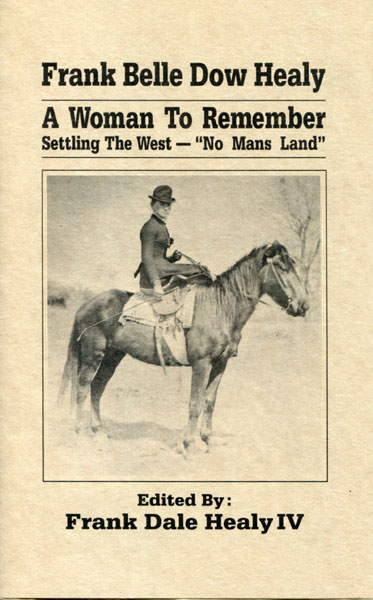 "Frank Belle Dow Healy, A Woman To Remember; Settling The West - ""No Man's Land."" by  Frank Dale (Edited By). Healy Iv"