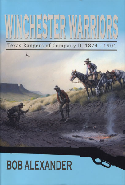 Winchester Warriors. Texas Rangers Of Company D, 1874-1901. by  Bob. Alexander