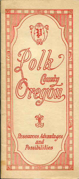 Polk County, Oregon. Resources, Advantages And Possibilities  Lew A. Cates [Compiler]