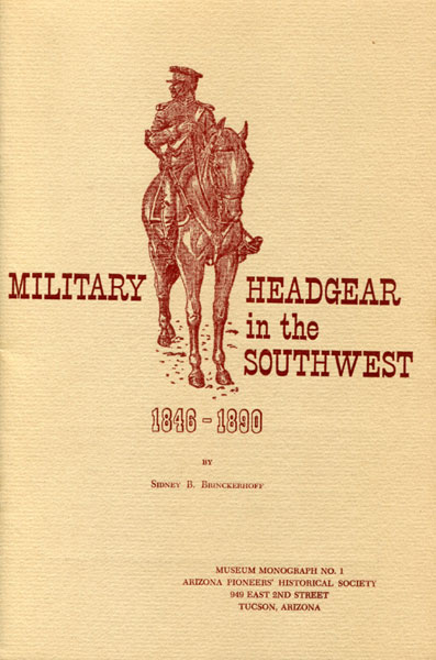 Military Headgear In The Southwest 1846-1890. by  Sidney B. Brinckerhoff