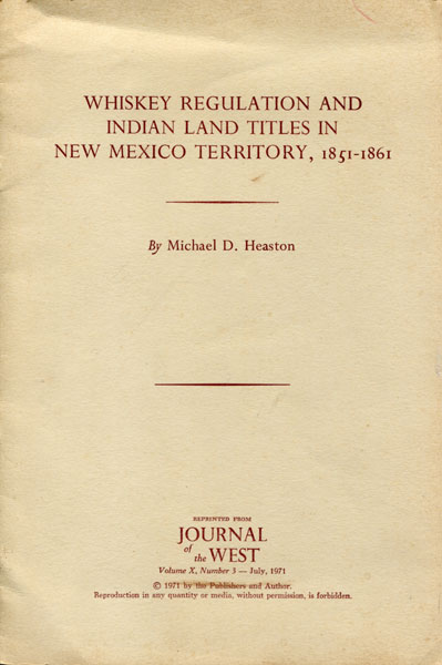 Whiskey Regulation And Indian Land Titles In New Mexico Territory, 1851-1861 by  Michael D Heaston
