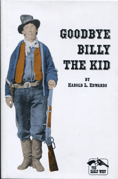 Goodbye Billy The Kid by Harold L Edwards
