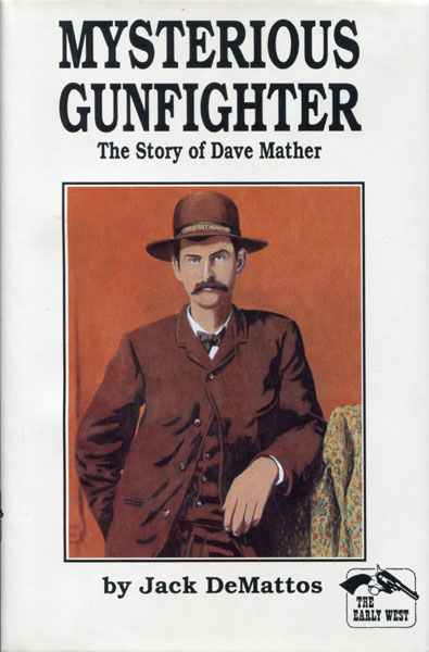 Mysterious Gunfighter. The Story Of Dave Mather by Jack Demattos