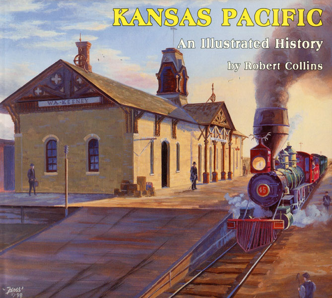 Kansas Pacific, An Illustrated History by Robert Collins