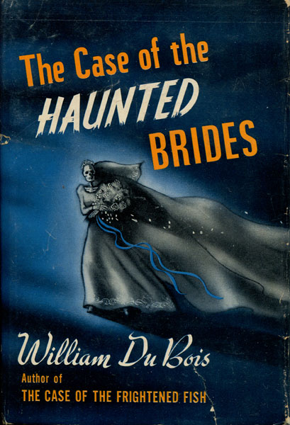 The Case Of The Haunted Brides by William Du Bois