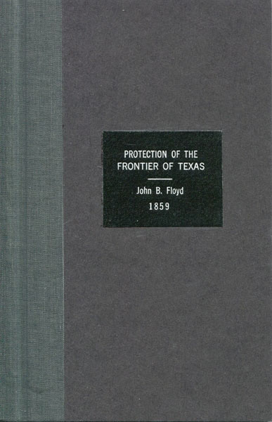 Protection Of The Frontier Of Texas, Being The Transmittal Of Secretary Of War John B. Floyd In Compliance With A Resolution Of The House, Copies Of Correspondence Between The Officers Of The United States Government  And Governor Runnels, And Similar Correspondence Between The Secretary Of War And General Twiggs. by  John B. Floyd