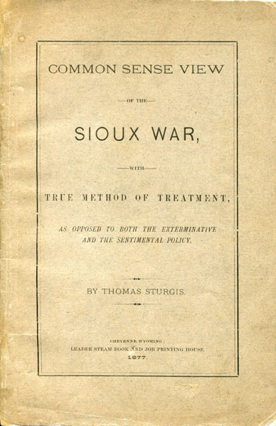 Common Sense View Of The Sioux War, With True Method Of Treatment, As Opposed To Both The Exterminative And The Sentimental Policy by Thomas Sturgis