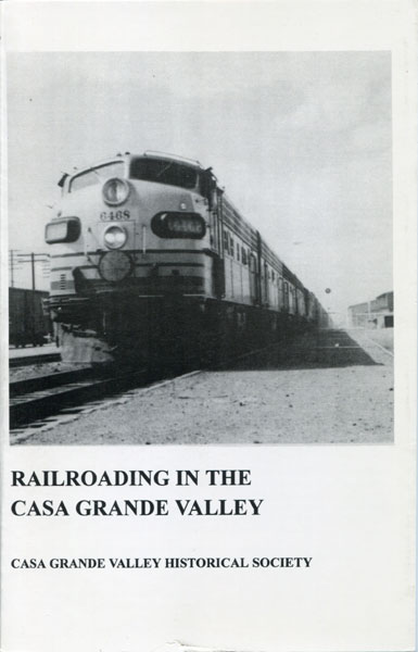 Railroading In The Casa Grande Valley by Casa Grande Valley Historical Society