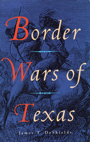 Border Wars Of Texas by  James T Deshields