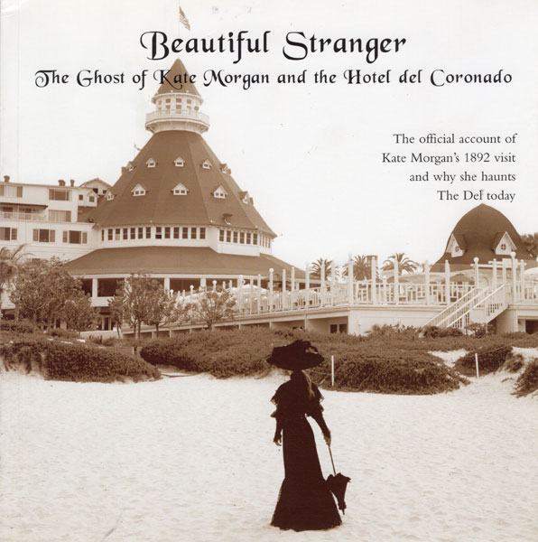 Beautiful Stranger. The Ghost Of Kate Morgan And The Hotel Del Coronado. The Official Account Of Kate Morgan's 1892 Visit And Why She Haunts The Del Today by Hotel Del Coronado Heritage Department