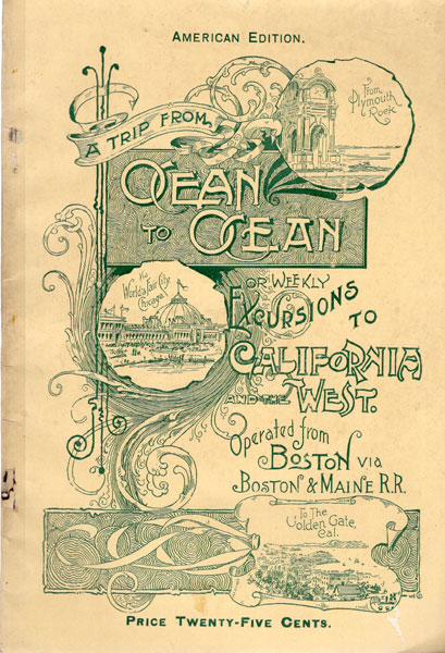 A Trip From Ocean To Ocean Or Weekly Excursions To California And The West. Operated From Boston Via Boston & Maine R.R / [Title Page] Ocean To Ocean; Or Weekly Excursions To California And The West. A Journey Comprising More Noted And Magnificent Scenery Than Is Compassed In Any Other Tour In The Known World by C.A. Anderson