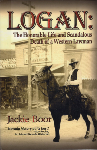 Logan: The Honorable Life And Scandalous Death Of A Western Lawman by  Jackie Boor