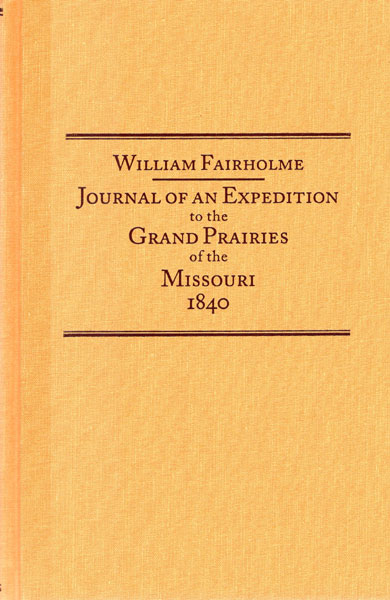 Journal Of An Expedition To The Grand Prairies Of The Missouri 1840  William  Fairholme [Edited By Jack B. Tykal]
