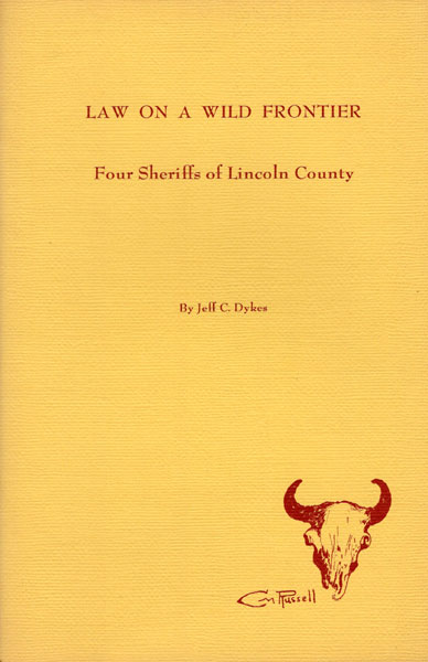 Law On A Wild Frontier. Four Sheriffs Of Lincoln County. by  Jeff Dykes