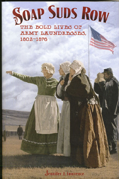 Soap Suds Row. The Bold Lives Of Army Laundresses, 1802-1876 by  Jennifer J. Lawrence