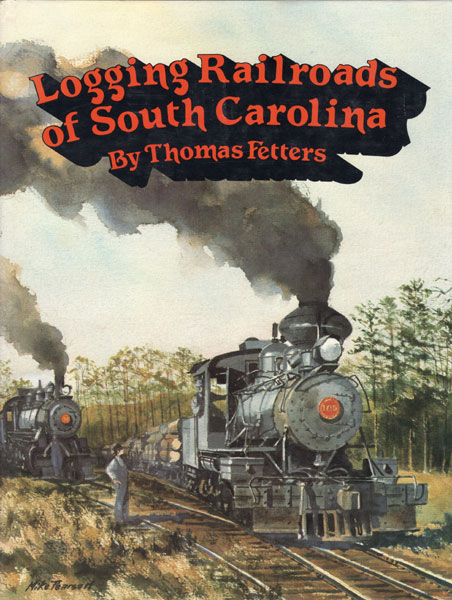 Logging Railroads Of South Carolina by Thomas Fetters
