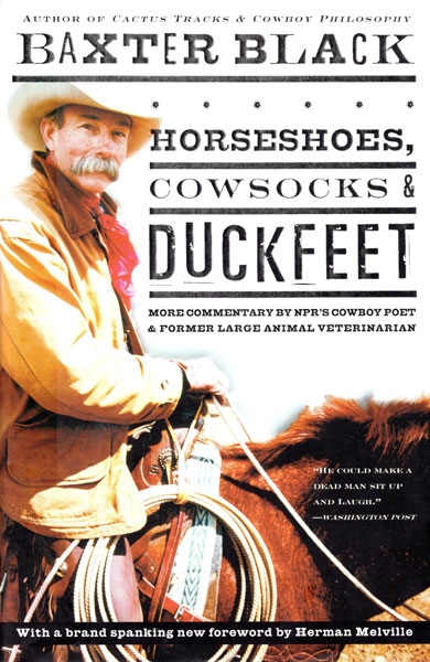Horseshoes, Cowsocks & Duckfeet, More Commentary By Npr's Poet & Former Large Animal Veterinarian by  Baxter Black