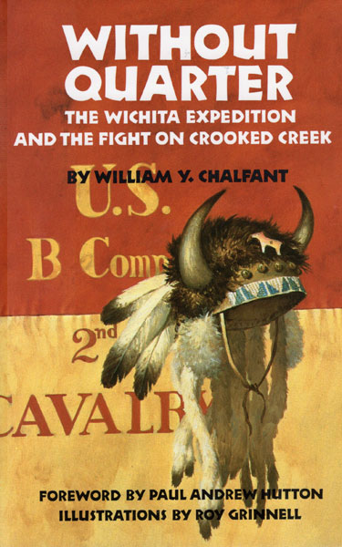 Without Quarter. The Wichita Expedition And The Fight On Crooked Creek. by  William Y. Chalfant