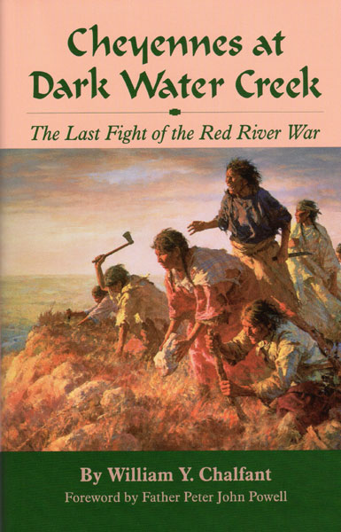 Cheyennes At Dark Water Creek, The Last Fight Of The Red River War by  William Y. Chalfant