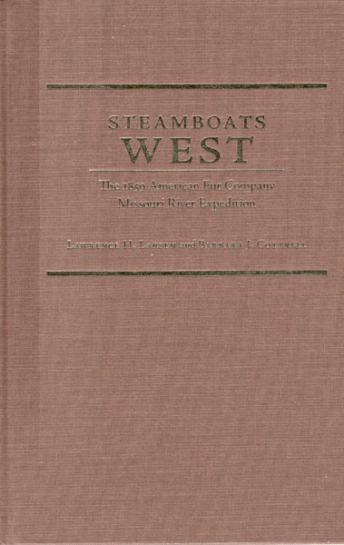 Steamboats West. The 1859 American Fur Company Missouri River Expedition by Lawrence H. And Barbara J. Cottrell. Larsen
