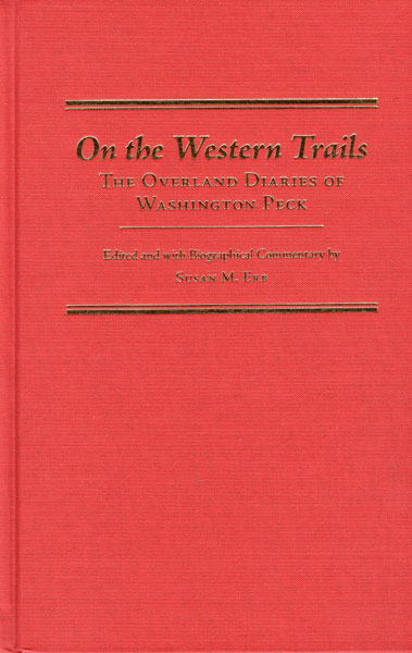 On The Western Trails. The Overland Diaries Of Washington Peck  Susan M.  Erb [Edited And With Biographical Commentary By]