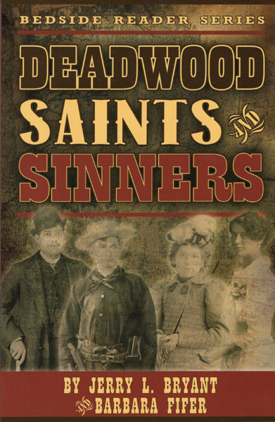 Deadwood Saints And Sinners by  Jerry L. And Barbara Fifer Bryant