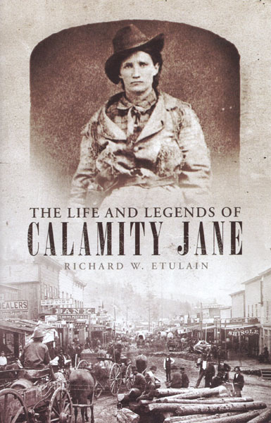 The Life And Legends Of Calamity Jane by  Richard W. Etulain