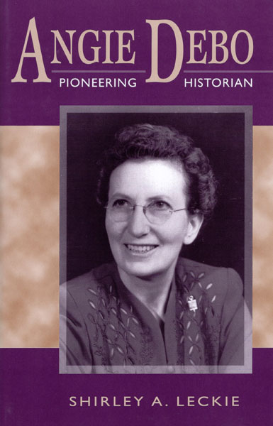 Angie Debo, Pioneering Historian by  Shirley A. Leckie