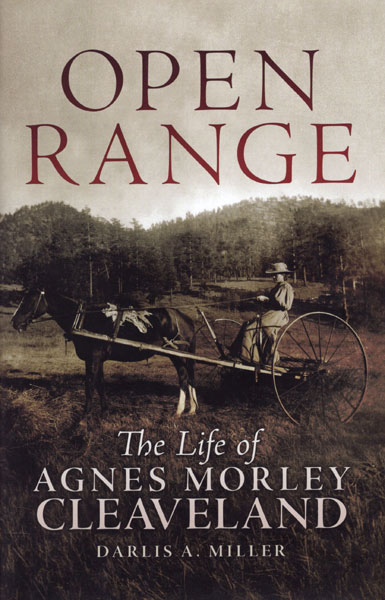 Open Range. The Life Of Agnes Morley Cleaveland by  Darlis A. Miller