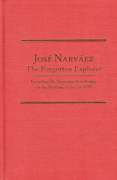 Jose Narvaez, The Forgotten Explorer. Including His Narrative Of A Voyage On The Northwest Coast In 1788 by  Jim Mcdowell