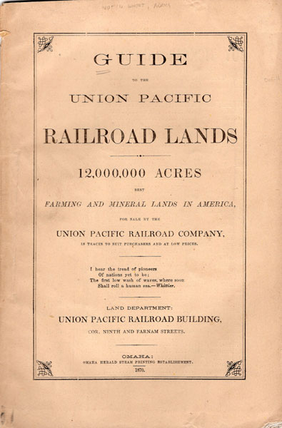Guide To The Union Pacific Railroad Lands. 12,000,000 Acres. Best Farming And Mineral Lands In America, For Sale By The Union Pacific Railroad Company, In Tracts To Suit Purchasers And At Low Prices by  Union Pacific Railroad Company Land Department