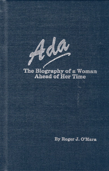 Ada. The Biography Of A Woman Ahead Of Her Time. by Roger J. O'Mara
