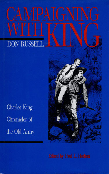 Campaigning With King, Charles King, Chronicler Of The Old Army  Paul L. Hedren [Edited And With An Introduction By]